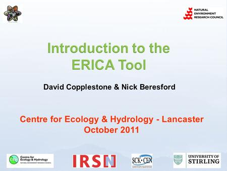 Centre for Ecology & Hydrology - Lancaster October 2011 David Copplestone & Nick Beresford.