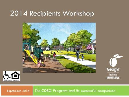 2014 Recipients Workshop The CDBG Program and its successful completion  September, 2014.