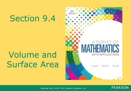 Copyright 2013, 2010, 2007, Pearson, Education, Inc. Section 9.4 Volume and Surface Area.