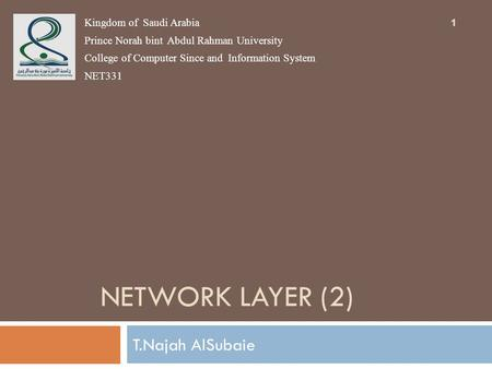 NETWORK LAYER (2) T.Najah AlSubaie Kingdom of Saudi Arabia Prince Norah bint Abdul Rahman University College of Computer Since and Information System NET331.