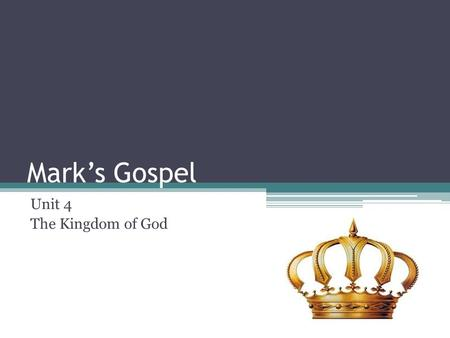 Mark's Gospel Unit 4 The Kingdom of God. What did we cover in this unit? What is meant by the kingdom of God. The meaning of the words parable and allegory.