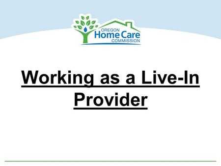 "Working as a Live-In Provider. What is a Live-in Service Plan?  A ""Live-in Service Plan"" means those Consumer-Employed Provider Program services provided."
