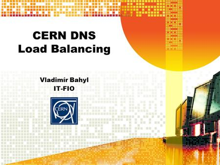 CERN DNS Load Balancing Vladimír Bahyl IT-FIO. 26 November 2007WLCG Service Reliability Workshop2 Outline  Problem description and possible solutions.