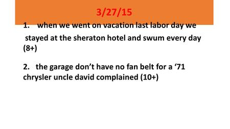 3/27/15 1.when we went on vacation last labor day we stayed at the sheraton hotel and swum every day (8+) 2. the garage don't have no fan belt for a '71.