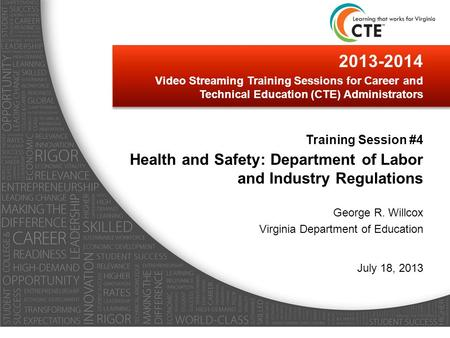 2013-2014 Video Streaming Training Sessions for Career and Technical Education (CTE) Administrators Training Session #4 Health and Safety: Department of.