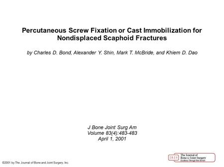 Percutaneous Screw Fixation or Cast Immobilization for Nondisplaced Scaphoid Fractures by Charles D. Bond, Alexander Y. Shin, Mark T. McBride, and Khiem.