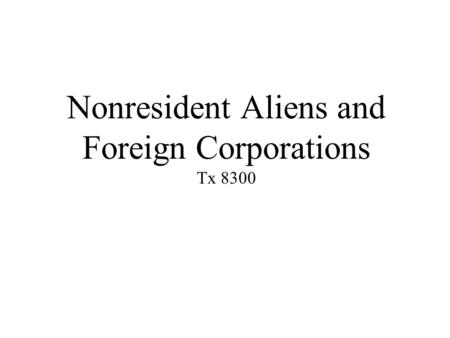 Nonresident Aliens and Foreign Corporations Tx 8300.