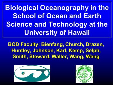 Biological Oceanography in the School of Ocean and Earth Science and Technology at the University of Hawaii BOD Faculty: Bienfang, Church, Drazen, Huntley,