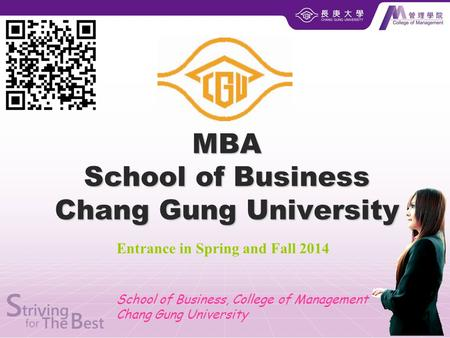 MBA School of Business Chang Gung University 1 Entrance in Spring and Fall 2014 School of Business, College of Management Chang Gung University.