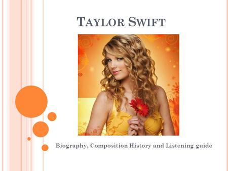 T AYLOR S WIFT Biography, Composition History and Listening guide.