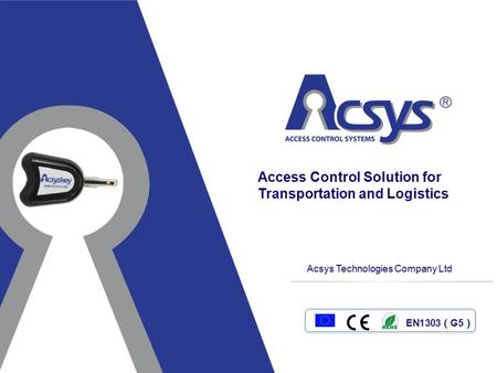 Acsys Technologies Company Ltd EN1303 ( G5 ) Access Control Solution for Transportation and Logistics.