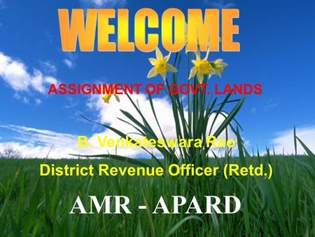 AMR - APARD ASSIGNMENT OF GOVT. LANDS B. Venkateswara Rao District Revenue Officer (Retd.)