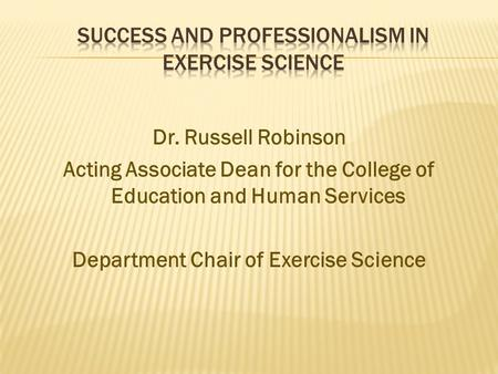 Dr. Russell Robinson Acting Associate Dean for the College of Education and Human Services Department Chair of Exercise Science.