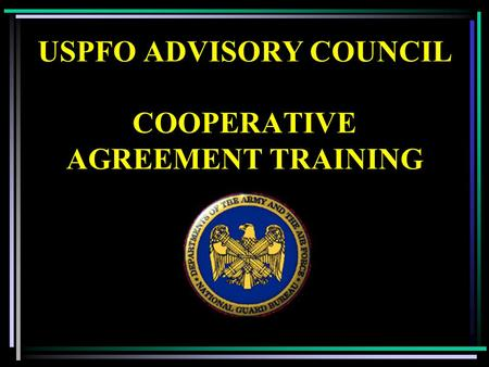 USPFO ADVISORY COUNCIL COOPERATIVE AGREEMENT TRAINING.