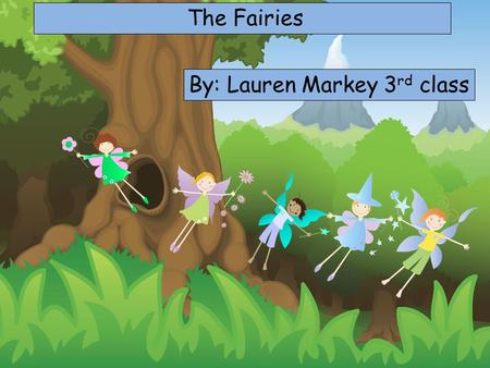 Choose your characters and drag them onto the slide The Fairies By: Lauren Markey 3 rd class.