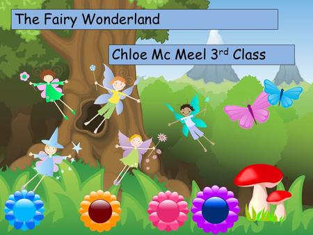 Choose your characters and drag them onto the slide The Fairy Wonderland Chloe Mc Meel 3 rd Class.