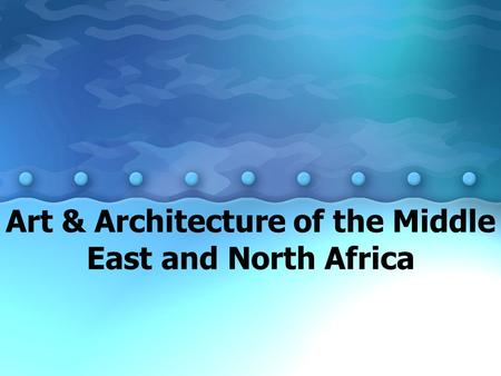 Art & Architecture of the Middle East and North Africa.
