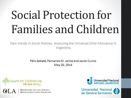Social Protection for Families and Children New trends in Social Policies. Analyzing the Universal Child Allowance in Argentina Félix Sabaté, Fernando.