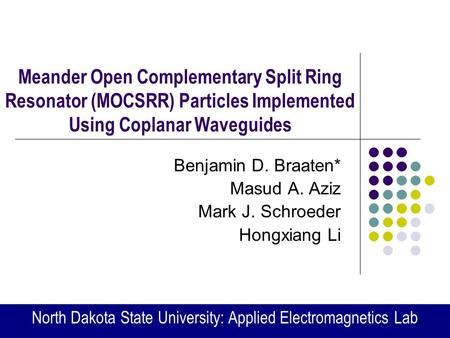 Meander Open Complementary Split Ring Resonator (MOCSRR) Particles Implemented Using Coplanar Waveguides Benjamin D. Braaten* Masud A. Aziz Mark J. Schroeder.
