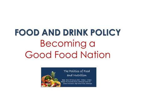 FOOD AND DRINK POLICY FOOD AND DRINK POLICY Becoming a Good Food Nation.