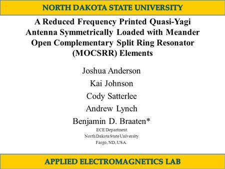 A Reduced Frequency Printed Quasi-Yagi Antenna Symmetrically Loaded with Meander Open Complementary Split Ring Resonator (MOCSRR) Elements Joshua Anderson.
