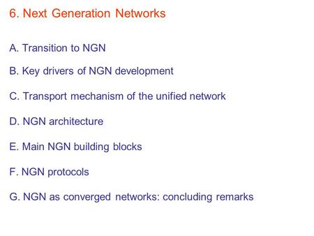 6. Next Generation Networks A. Transition to NGN B. Key drivers of NGN development C. Transport mechanism of the unified network D. NGN architecture E.