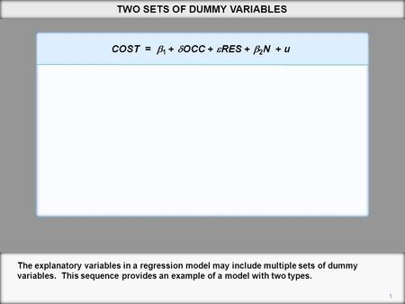 1 TWO SETS OF DUMMY VARIABLES The explanatory variables in a regression model may include multiple sets of dummy variables. This sequence provides an example.