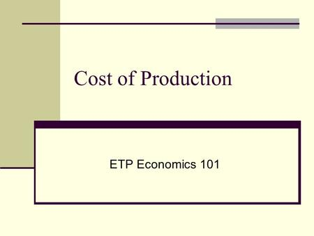 Cost of Production ETP Economics 101.