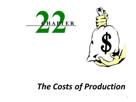 The Costs of Production 1 22 C H A P T E R Costs exist because resources Are scarce Productive Have alternative uses Use of a resource in a specific.