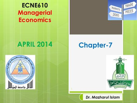 ECNE610 Managerial Economics APRIL 2014 1 Dr. Mazharul Islam Chapter-7.
