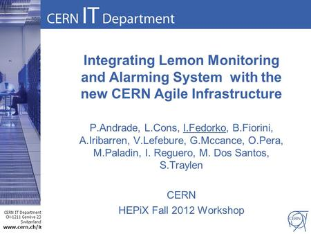 CERN IT Department CH-1211 Genève 23 Switzerland www.cern.ch/i t Integrating Lemon Monitoring and Alarming System with the new CERN Agile Infrastructure.