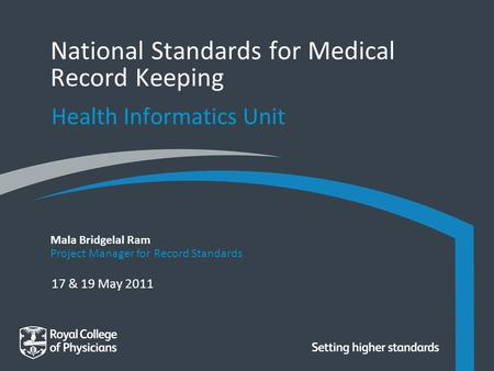 17 & 19 May 2011 Mala Bridgelal Ram Project Manager for Record Standards National Standards for Medical Record Keeping Health Informatics Unit.