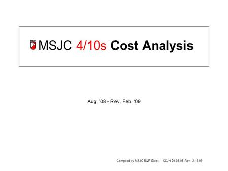MSJC 4/10s Cost Analysis Aug. '08 - Rev. Feb. '09 Compiled by MSJC R&P Dept. – XCJH 09.03.08 Rev. 2.19.09.