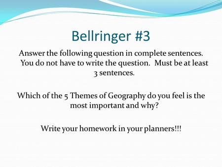 Bellringer #3 Answer the following question in complete sentences. You do not have to write the question. Must be at least 3 sentences. Which of the 5.