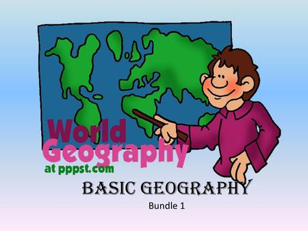 Basic Geography Bundle 1. 1. Geography - study of the earth and its features and of the distribution of life on the earth, including human life and the.
