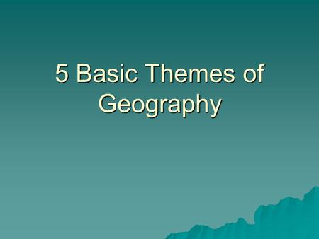 5 Basic Themes of Geography. Location  A position on the earth's surface. Absolute Location - the specific location of a place on the earth's surface.