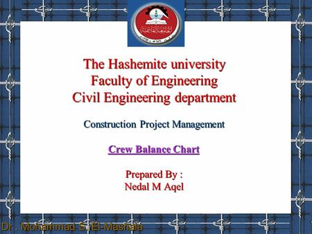 The Hashemite university Faculty of Engineering Civil Engineering department Construction Project Management Crew Balance Chart Prepared By : Nedal M Aqel.