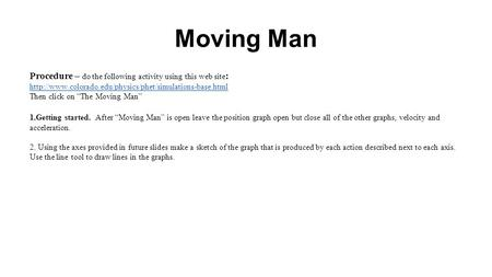 "Procedure – do the following activity using this web site :  Then click on ""The Moving Man"" 1.Getting."