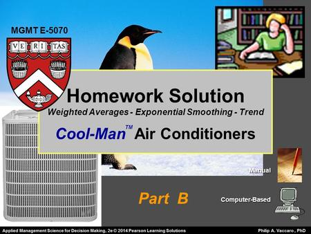 Homework Solution Weighted Averages - Exponential Smoothing - Trend Cool-Man Air Conditioners Manual ManualComputer-Based TM MGMT E-5070 Part B.