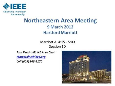 Northeastern Area Meeting 9 March 2012 Hartford Marriott Tom Perkins R1 NE Area Chair Cell (603) 345-5170 Marriott A 4:15 - 5:00 Session.