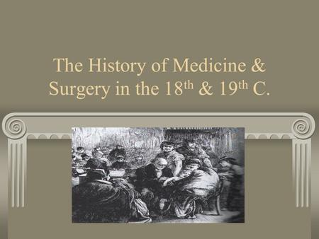 The History of Medicine & Surgery in the 18th & 19th C.