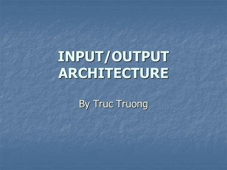 INPUT/OUTPUT ARCHITECTURE By Truc Truong. Input Devices Keyboard Keyboard Mouse Mouse Scanner Scanner CD-Rom CD-Rom Game Controller Game Controller.