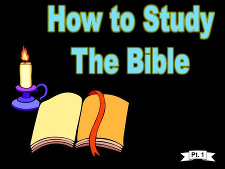 "Pt. 1. How to Study the Bible and Enjoy It! Lesson 1 ""Study to shew thyself approved unto God, a workman that needeth not to be ashamed, rightly dividing."