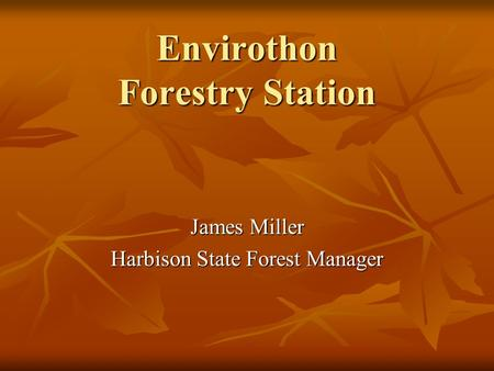 Envirothon Forestry Station James Miller Harbison State Forest Manager.