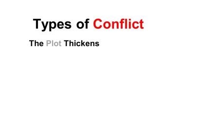 Types of Conflict The Plot Thickens.