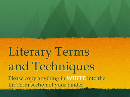 Literary Terms and Techniques Please copy anything in WHITE into the Lit Term section of your binder.