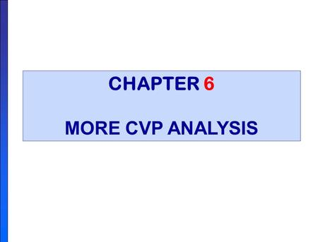 CHAPTER 6 MORE CVP ANALYSIS. SALES MIX Understanding and managing sales mix is critical to company success.