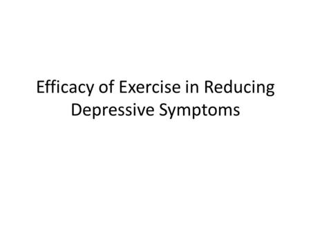 Efficacy of Exercise in Reducing Depressive Symptoms.