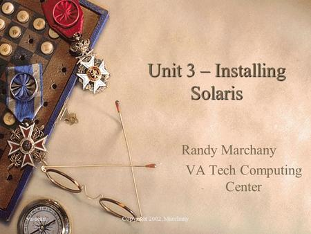 Va-scanCopyright 2002, Marchany Unit 3 – Installing Solaris Randy Marchany VA Tech Computing Center.