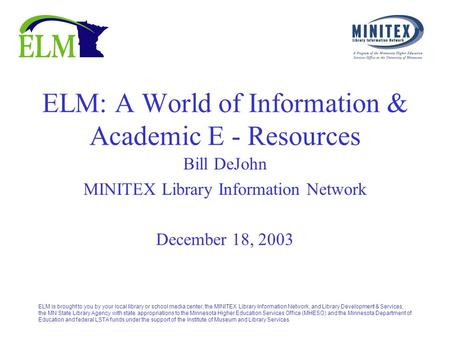ELM is brought to you by your local library or school <strong>media</strong> center, the MINITEX Library Information Network, and Library Development & Services, the MN.